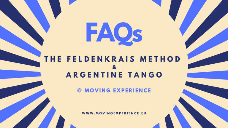 Frequently Asked Questions (FAQs) about The Feldenkrais Method & Argentine Tango @ Moving Experience.