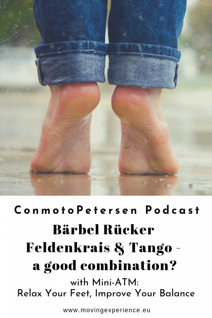 ConmotoPetersen Podcast, episode with Bärbel Rücker : Feldenkrais & Tango - a good combination? Mini ATM for feet and balance